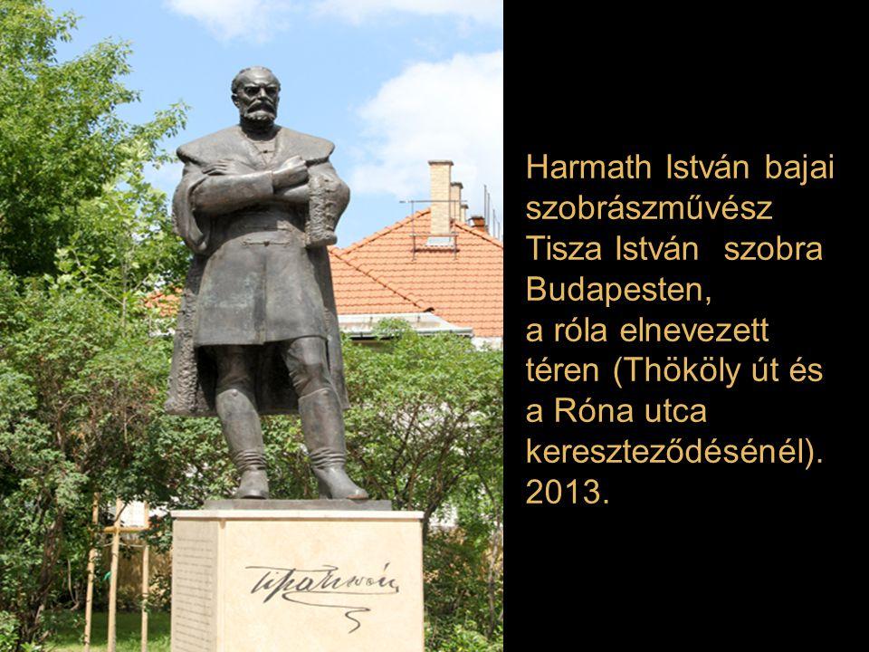 Harmath István bajai szobrászművész Tisza István szobra Budapesten, a róla elnevezett téren (Thököly út és a Róna utca kereszteződésénél).