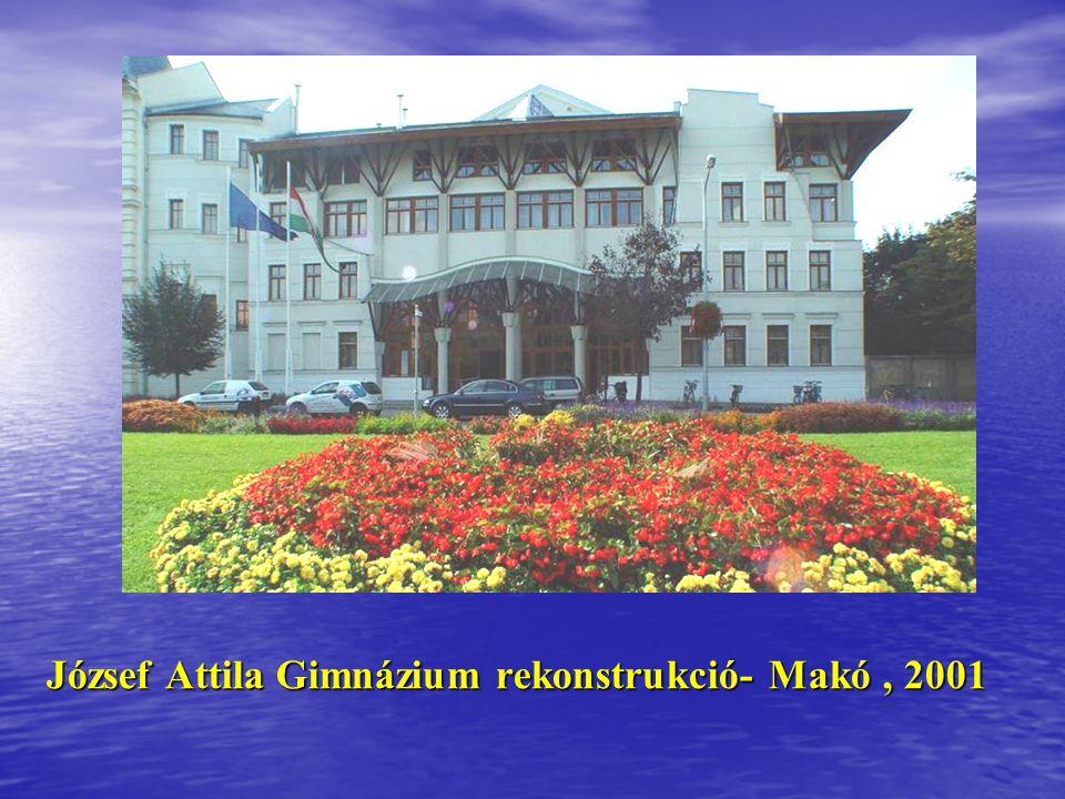 József Attila Gimnázium rekonstrukció- Makó , 2001