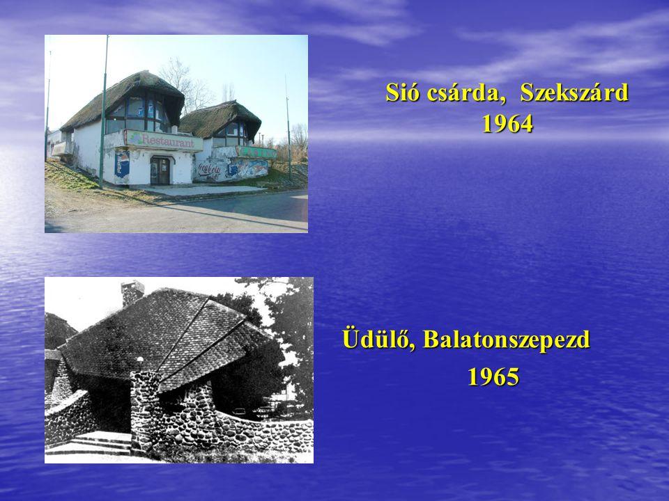 Sió csárda, Szekszárd 1964 Üdülő, Balatonszepezd 1965