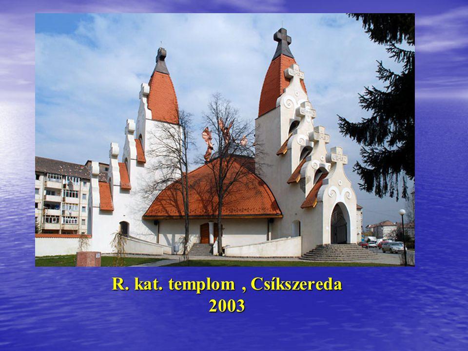 R. kat. templom , Csíkszereda 2003