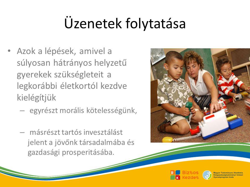 Üzenetek folytatása Azok a lépések, amivel a súlyosan hátrányos helyzetű gyerekek szükségleteit a legkorábbi életkortól kezdve kielégítjük.