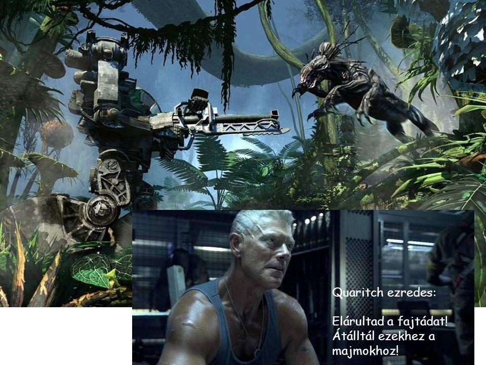 Quaritch ezredes: Elárultad a fajtádat! Átálltál ezekhez a majmokhoz!