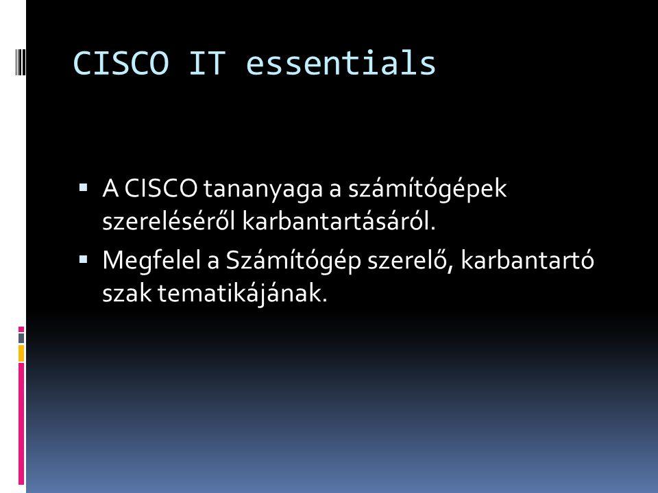 CISCO IT essentials A CISCO tananyaga a számítógépek szereléséről karbantartásáról.