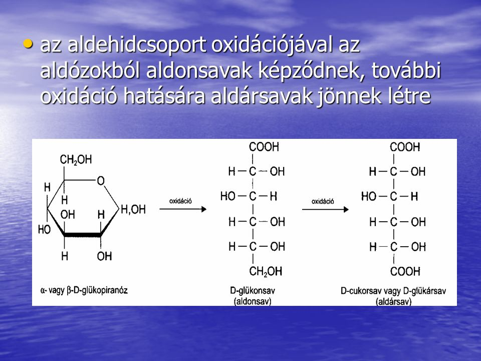 az aldehidcsoport oxidációjával az aldózokból aldonsavak képződnek, további oxidáció hatására aldársavak jönnek létre