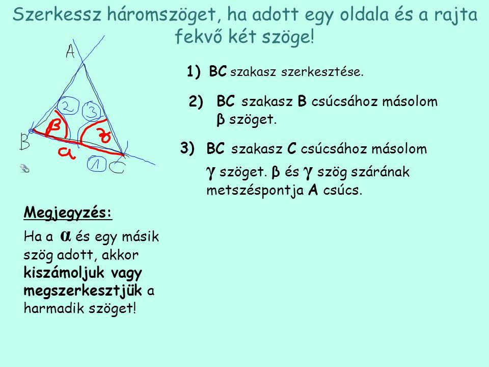 Szerkessz háromszöget, ha adott egy oldala és a rajta fekvő két szöge!