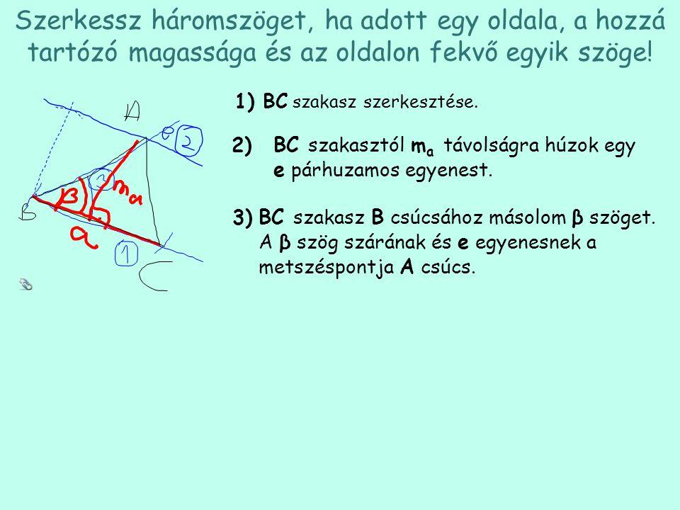 Szerkessz háromszöget, ha adott egy oldala, a hozzá tartózó magassága és az oldalon fekvő egyik szöge!