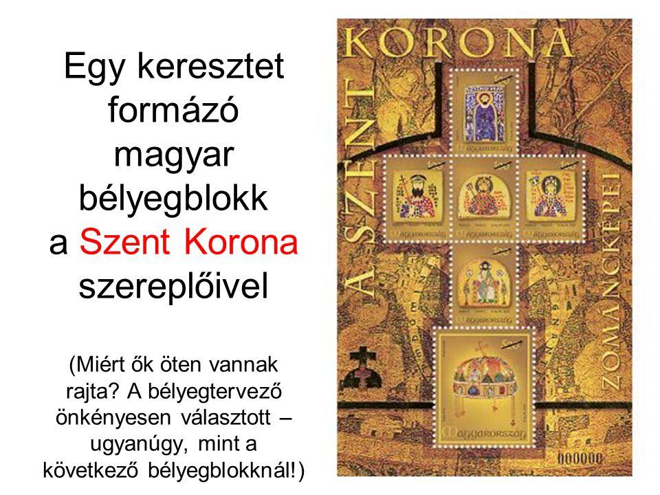 Egy keresztet formázó magyar bélyegblokk a Szent Korona szereplőivel (Miért ők öten vannak rajta A bélyegtervező önkényesen választott – ugyanúgy, mint a következő bélyegblokknál!)