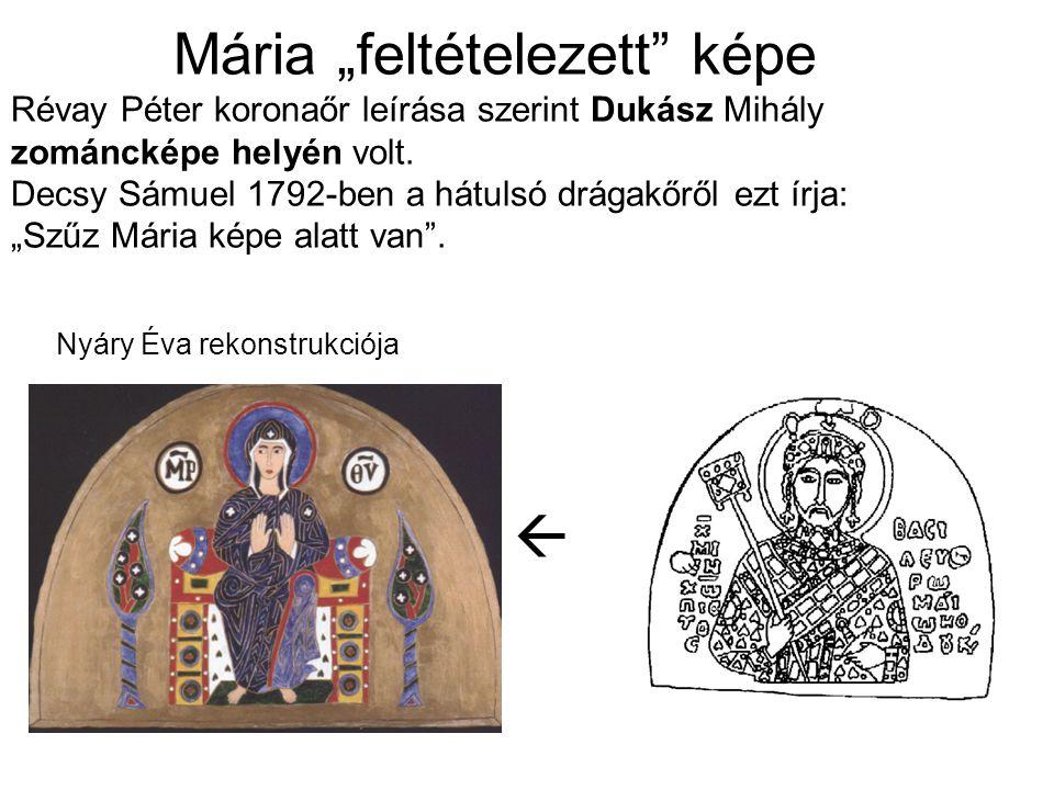 """Mária """"feltételezett képe Révay Péter koronaőr leírása szerint Dukász Mihály zománcképe helyén volt. Decsy Sámuel 1792-ben a hátulsó drágakőről ezt írja: """"Szűz Mária képe alatt van ."""