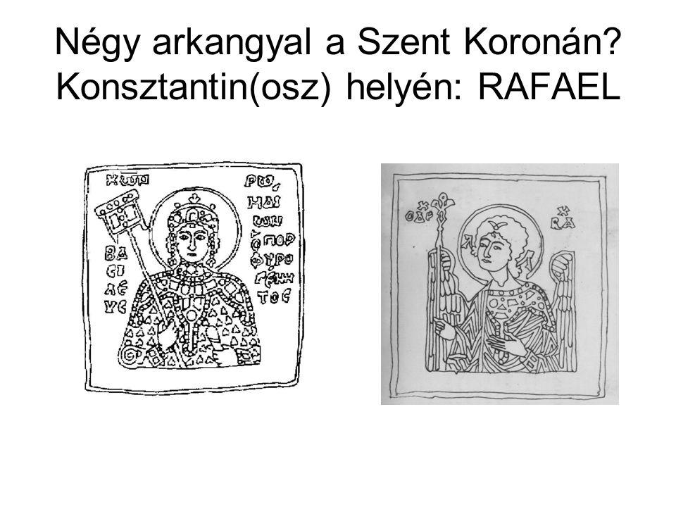 Négy arkangyal a Szent Koronán Konsztantin(osz) helyén: RAFAEL