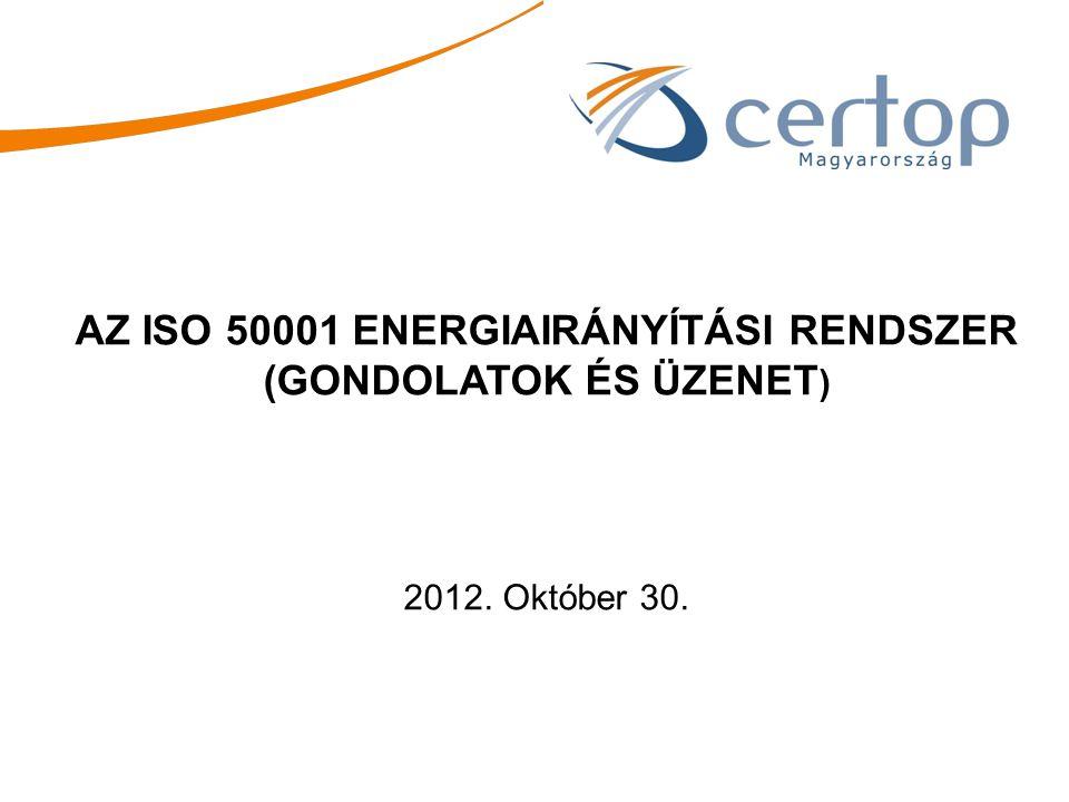 AZ ISO 50001 ENERGIAIRÁNYÍTÁSI RENDSZER (GONDOLATOK ÉS ÜZENET)