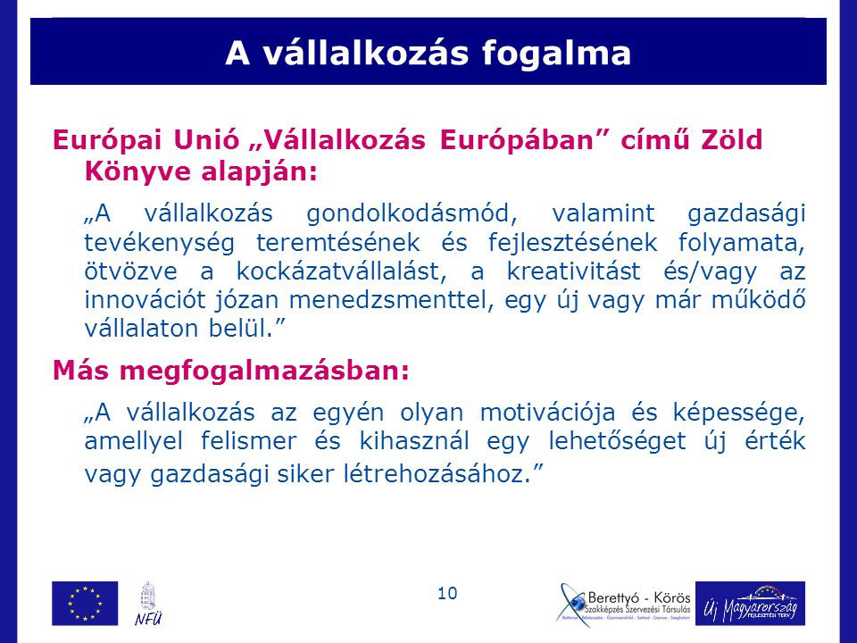 """A vállalkozás fogalma Európai Unió """"Vállalkozás Európában című Zöld Könyve alapján:"""