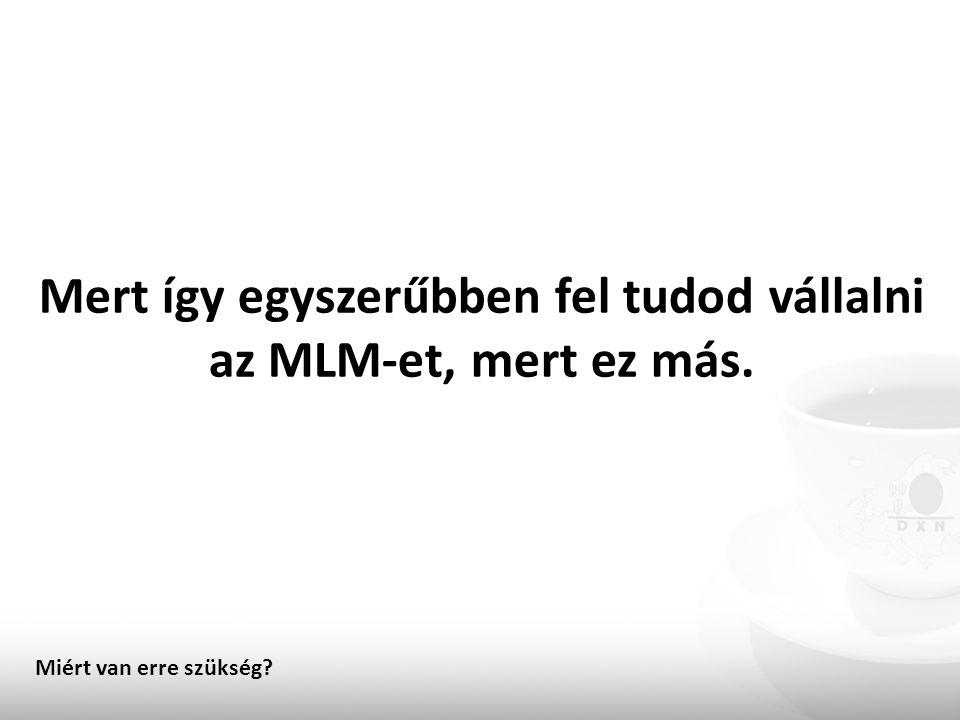 Mert így egyszerűbben fel tudod vállalni az MLM-et, mert ez más.