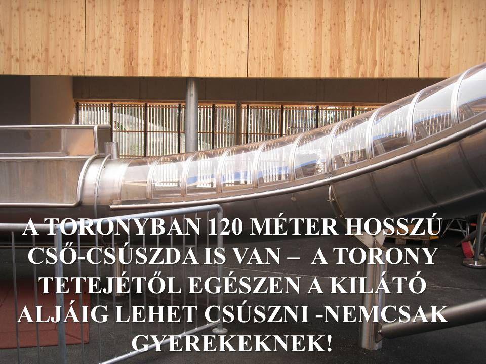 A TORONYBAN 120 MÉTER HOSSZÚ CSŐ-CSÚSZDA IS VAN – A TORONY TETEJÉTŐL EGÉSZEN A KILÁTÓ ALJÁIG LEHET CSÚSZNI -NEMCSAK GYEREKEKNEK!