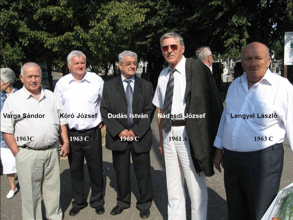 Varga Sándor Kóró József Dudás István Nádasdi József Lengyel László