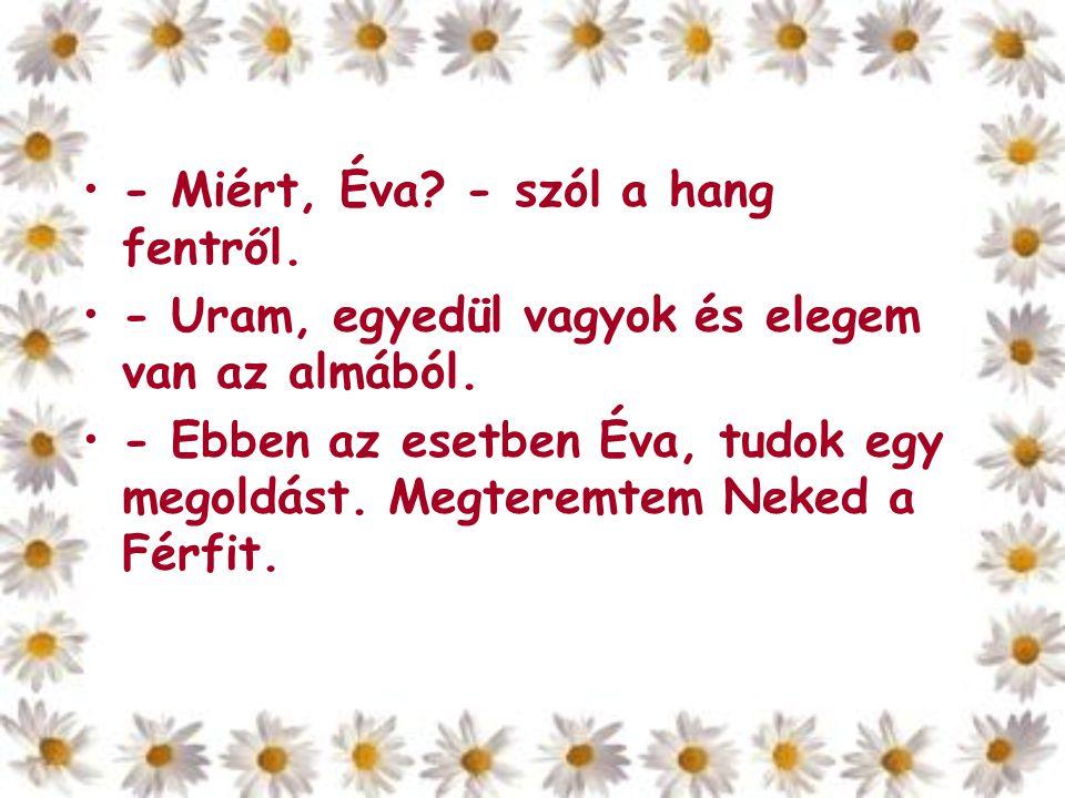 - Miért, Éva - szól a hang fentről.