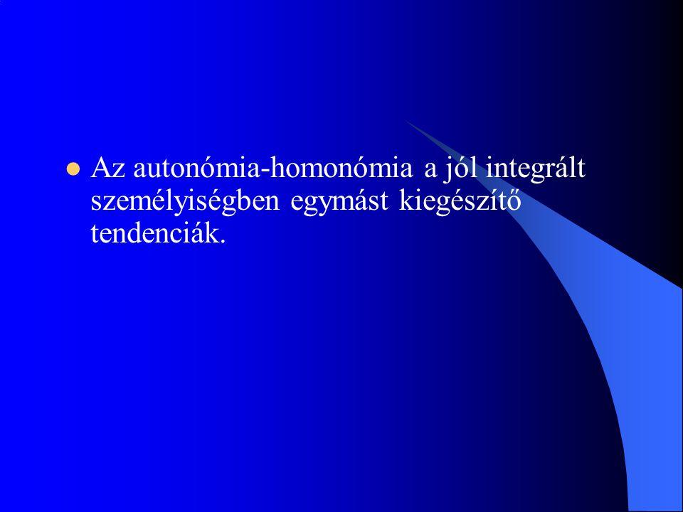 Az autonómia-homonómia a jól integrált személyiségben egymást kiegészítő tendenciák.