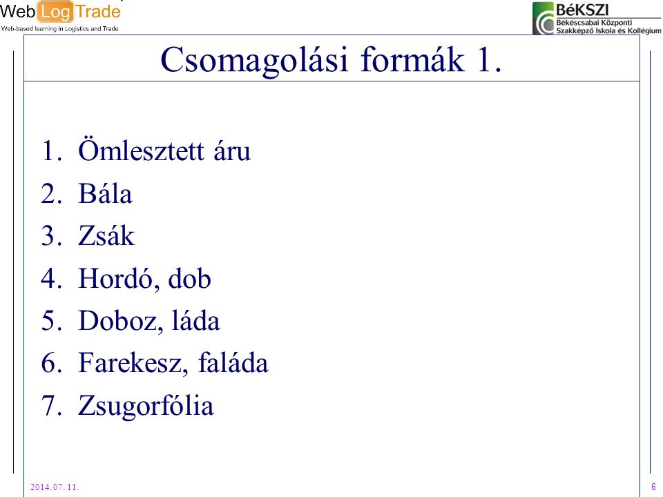 Csomagolási formák 1. Ömlesztett áru Bála Zsák Hordó, dob Doboz, láda