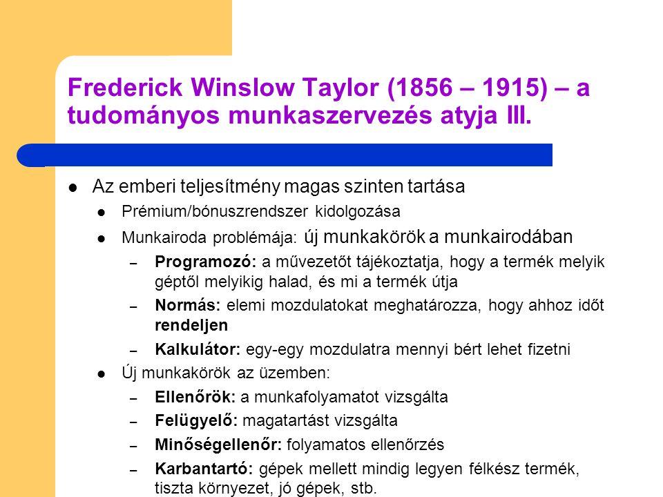 Frederick Winslow Taylor (1856 – 1915) – a tudományos munkaszervezés atyja III.