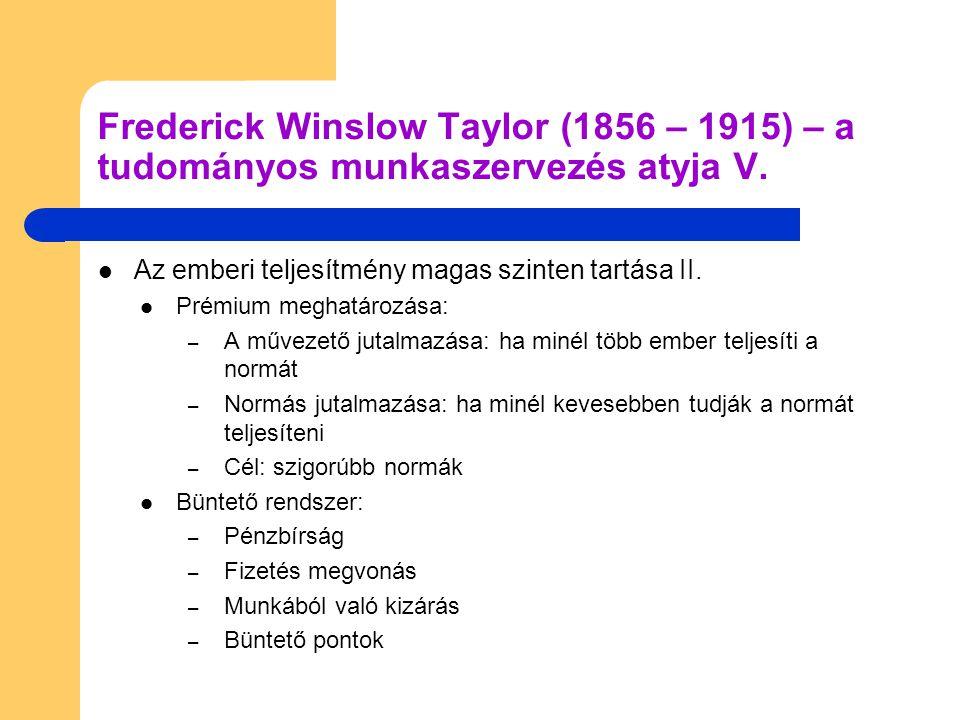 Frederick Winslow Taylor (1856 – 1915) – a tudományos munkaszervezés atyja V.