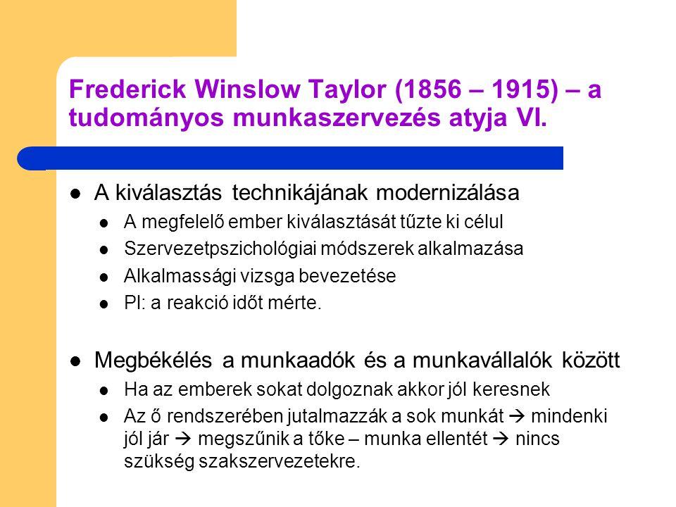 Frederick Winslow Taylor (1856 – 1915) – a tudományos munkaszervezés atyja VI.