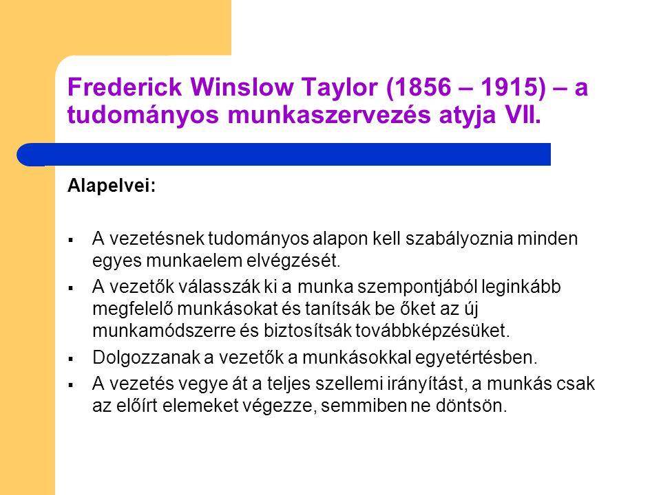 Frederick Winslow Taylor (1856 – 1915) – a tudományos munkaszervezés atyja VII.