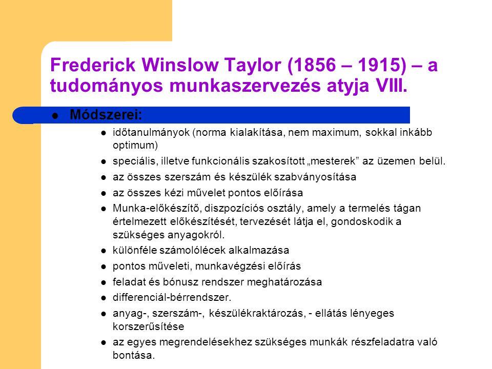 Frederick Winslow Taylor (1856 – 1915) – a tudományos munkaszervezés atyja VIII.