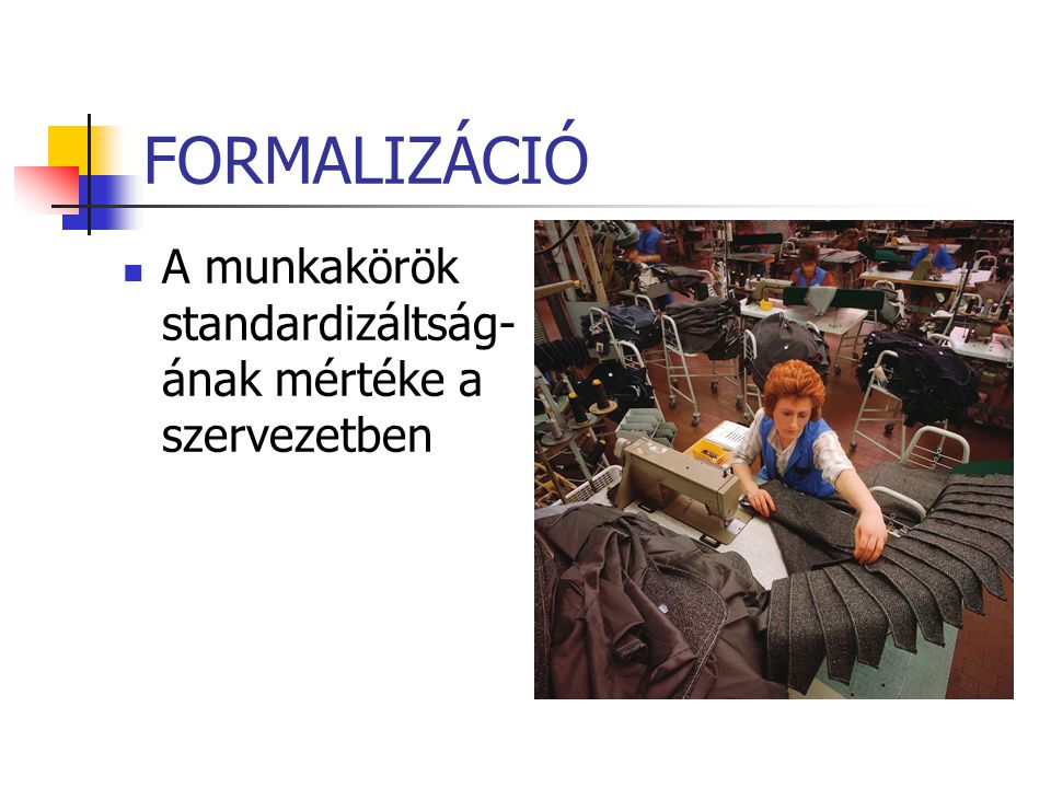 FORMALIZÁCIÓ A munkakörök standardizáltság-ának mértéke a szervezetben