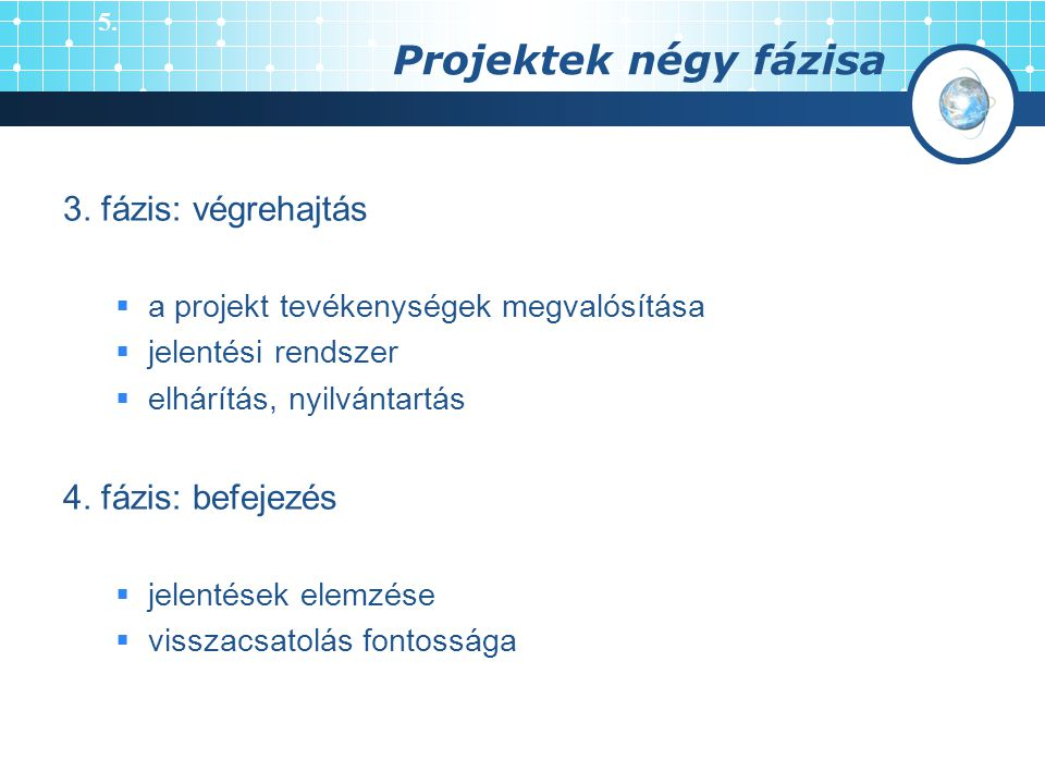 Projektek négy fázisa 3. fázis: végrehajtás 4. fázis: befejezés