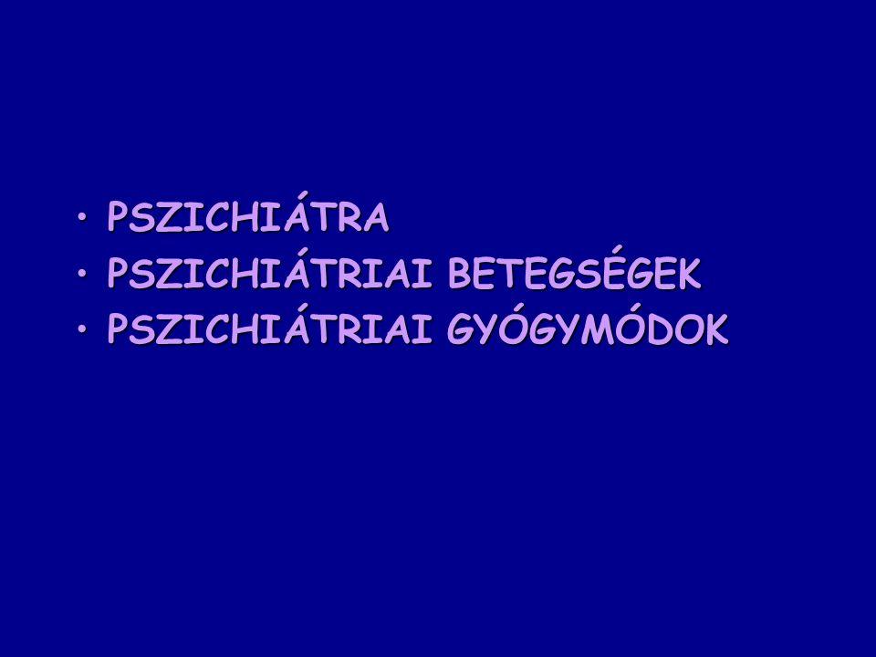 PSZICHIÁTRA PSZICHIÁTRIAI BETEGSÉGEK PSZICHIÁTRIAI GYÓGYMÓDOK