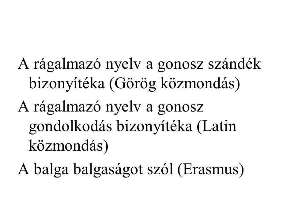 A rágalmazó nyelv a gonosz szándék bizonyítéka (Görög közmondás)