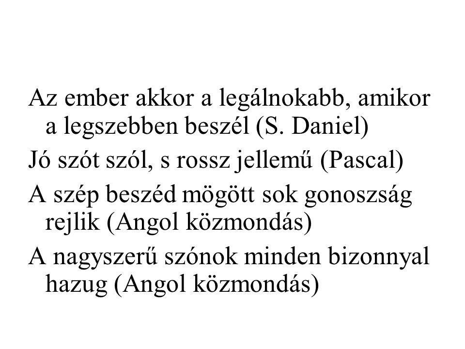 Az ember akkor a legálnokabb, amikor a legszebben beszél (S. Daniel)