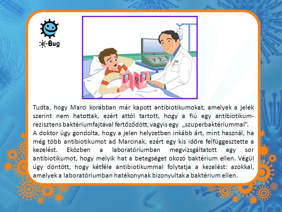 """Tudta, hogy Marci korábban már kapott antibiotikumokat, amelyek a jelek szerint nem hatottak, ezért attól tartott, hogy a fiú egy antibiotikum-rezisztens baktériumfajtával fertőződött, vagyis egy """"szuperbaktériummal ."""