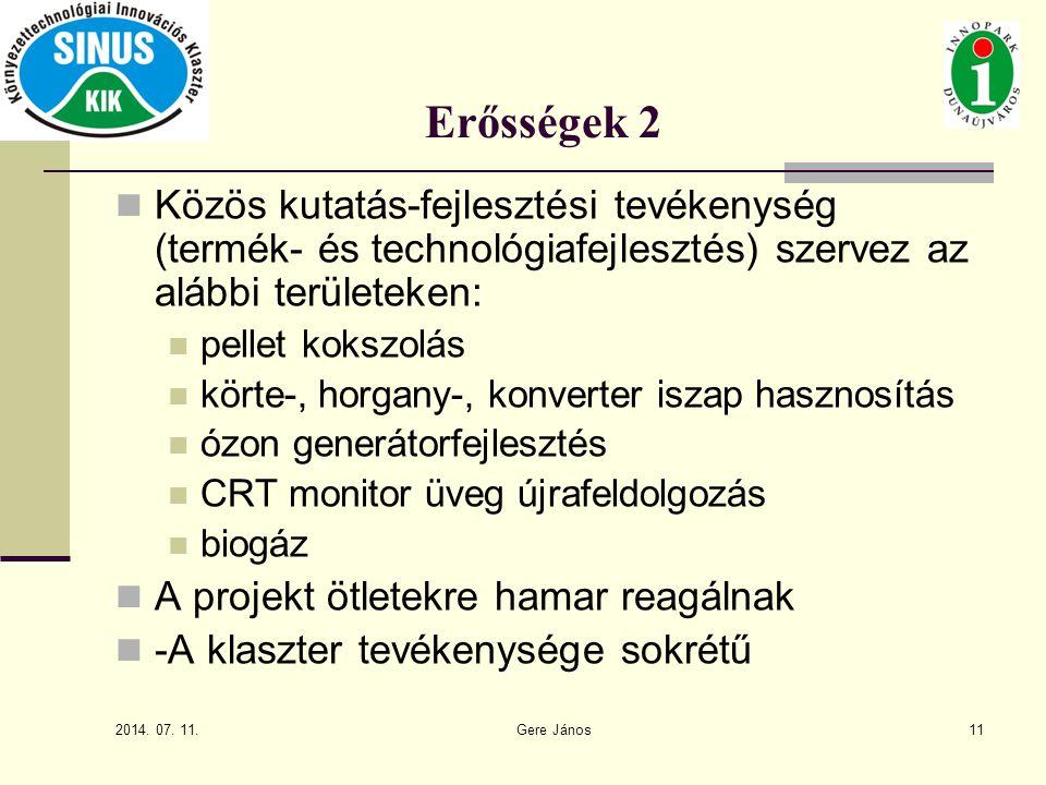 Erősségek 2 Közös kutatás-fejlesztési tevékenység (termék- és technológiafejlesztés) szervez az alábbi területeken: