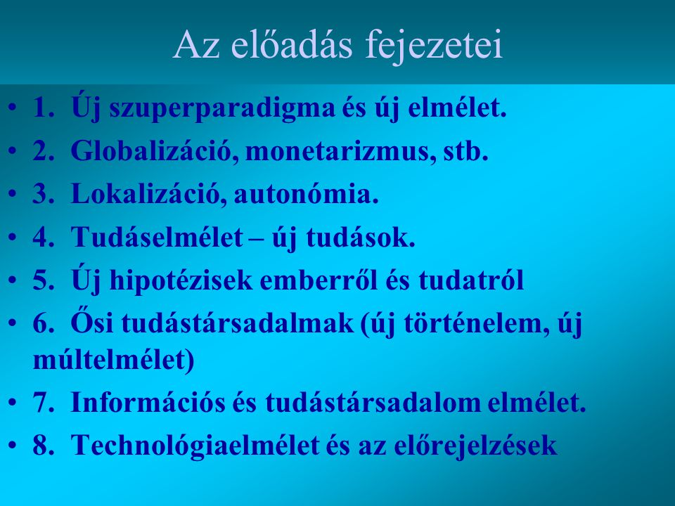 Az előadás fejezetei 1. Új szuperparadigma és új elmélet.