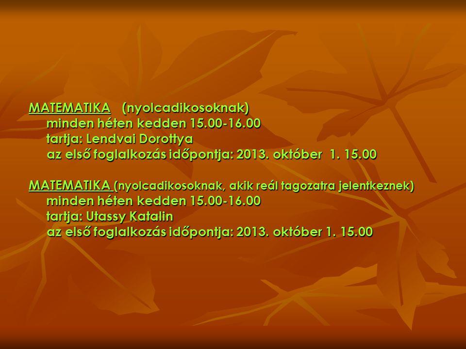 MATEMATIKA (nyolcadikosoknak) minden héten kedden 15. 00-16