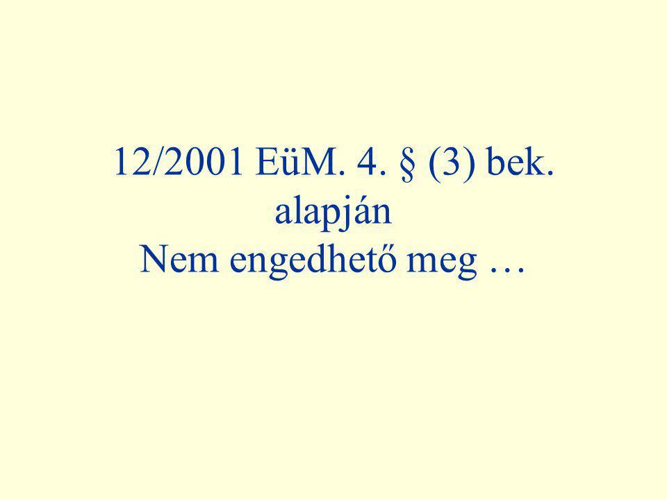 12/2001 EüM. 4. § (3) bek. alapján Nem engedhető meg …