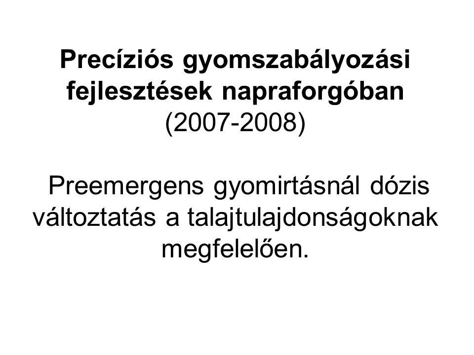 Precíziós gyomszabályozási fejlesztések napraforgóban (2007-2008) Preemergens gyomirtásnál dózis változtatás a talajtulajdonságoknak megfelelően.