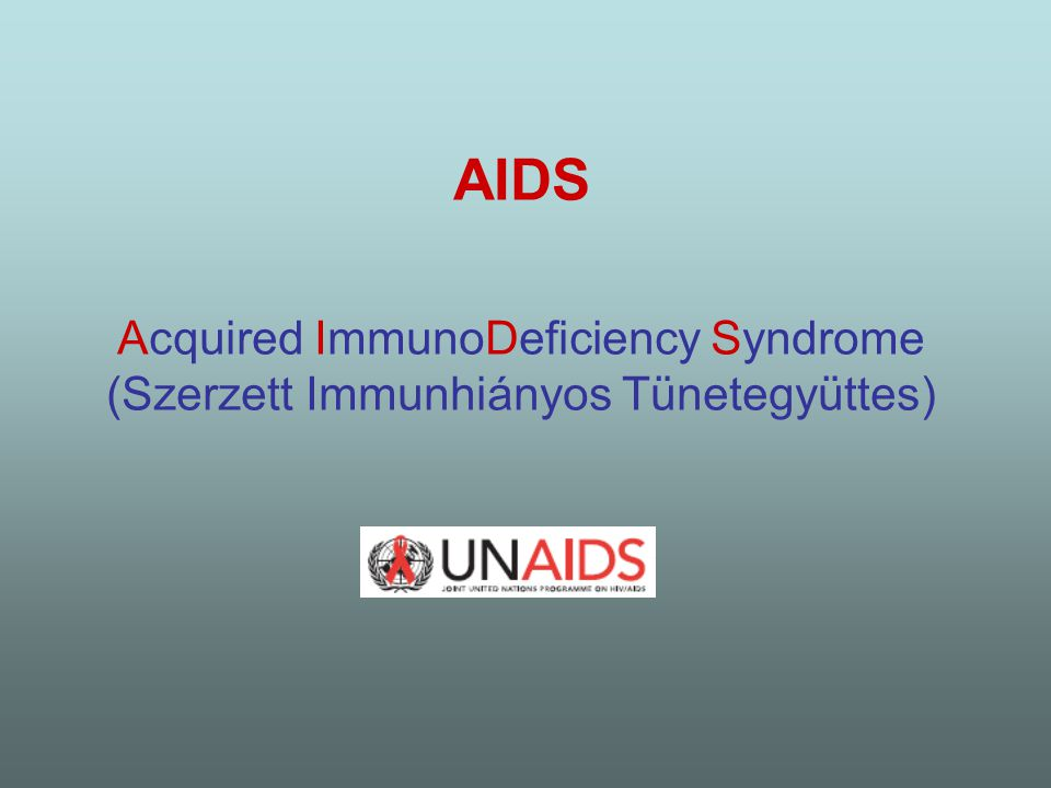 AIDS Acquired ImmunoDeficiency Syndrome (Szerzett Immunhiányos Tünetegyüttes)