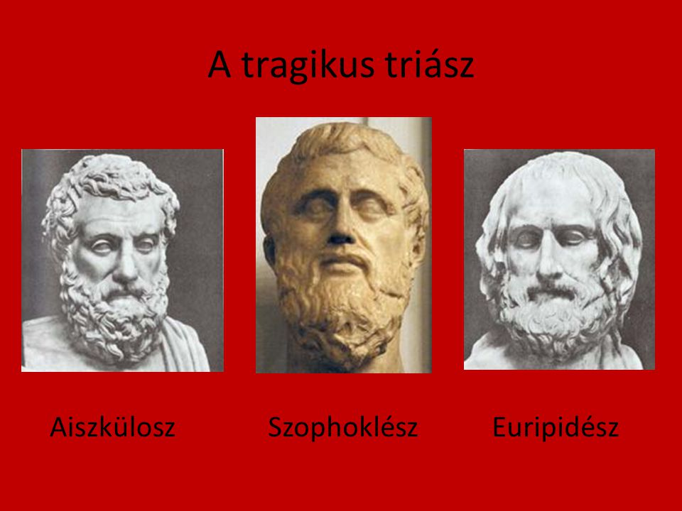 A tragikus triász Aiszkülosz Szophoklész Euripidész