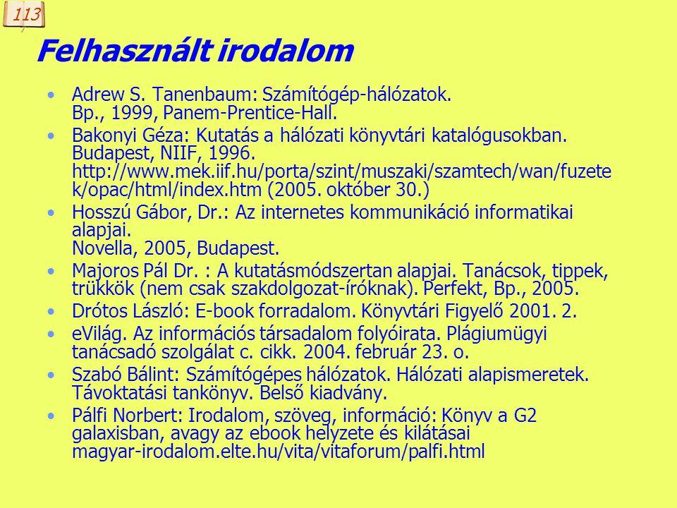 113 Felhasznált irodalom. Adrew S. Tanenbaum: Számítógép-hálózatok. Bp., 1999, Panem-Prentice-Hall.