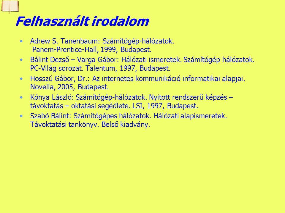 Felhasznált irodalom Adrew S. Tanenbaum: Számítógép-hálózatok. Panem-Prentice-Hall, 1999, Budapest.