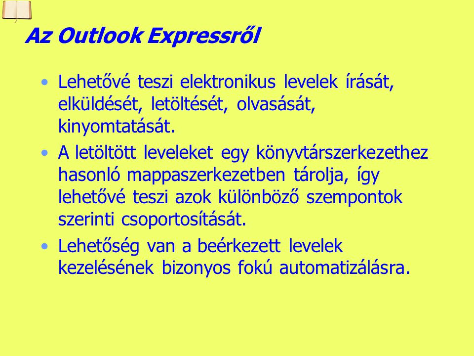 Az Outlook Expressről Lehetővé teszi elektronikus levelek írását, elküldését, letöltését, olvasását, kinyomtatását.