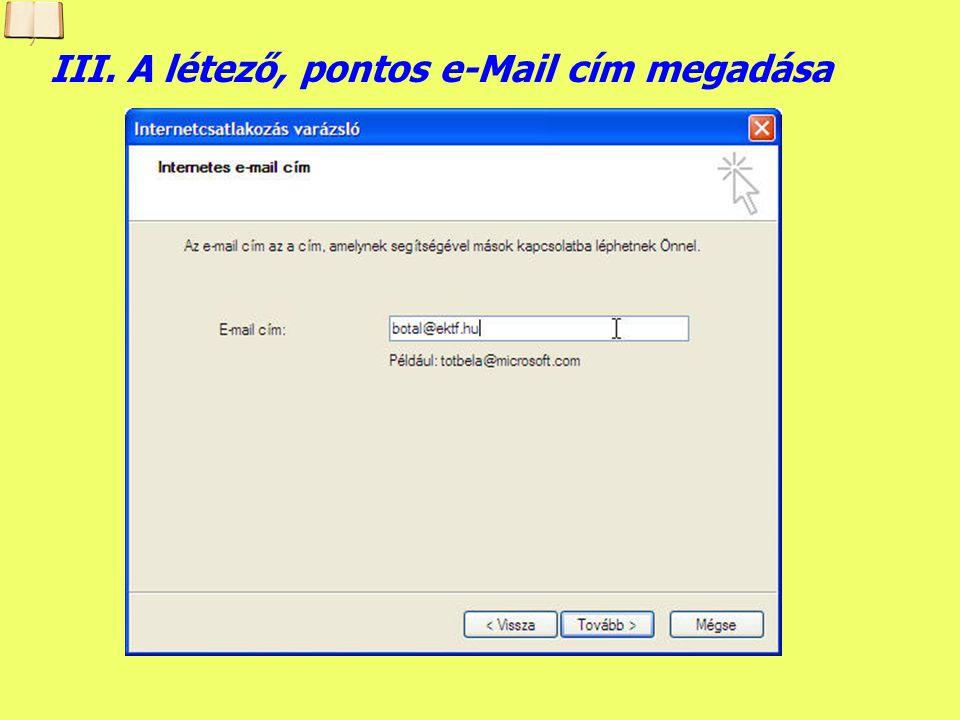 III. A létező, pontos e-Mail cím megadása