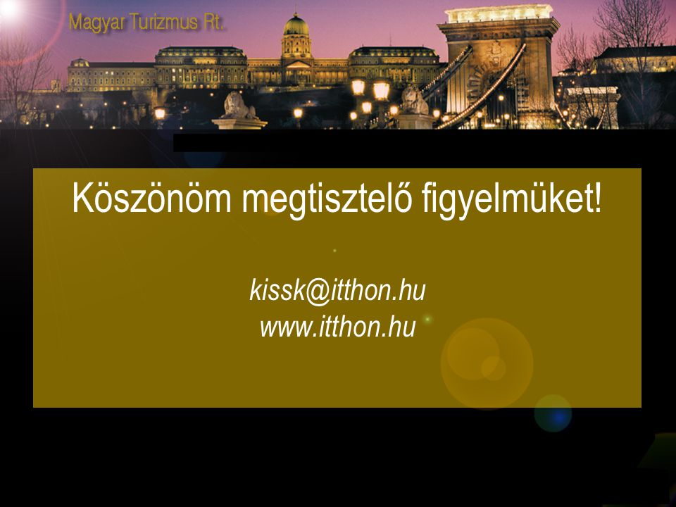 Köszönöm megtisztelő figyelmüket! kissk@itthon.hu www.itthon.hu