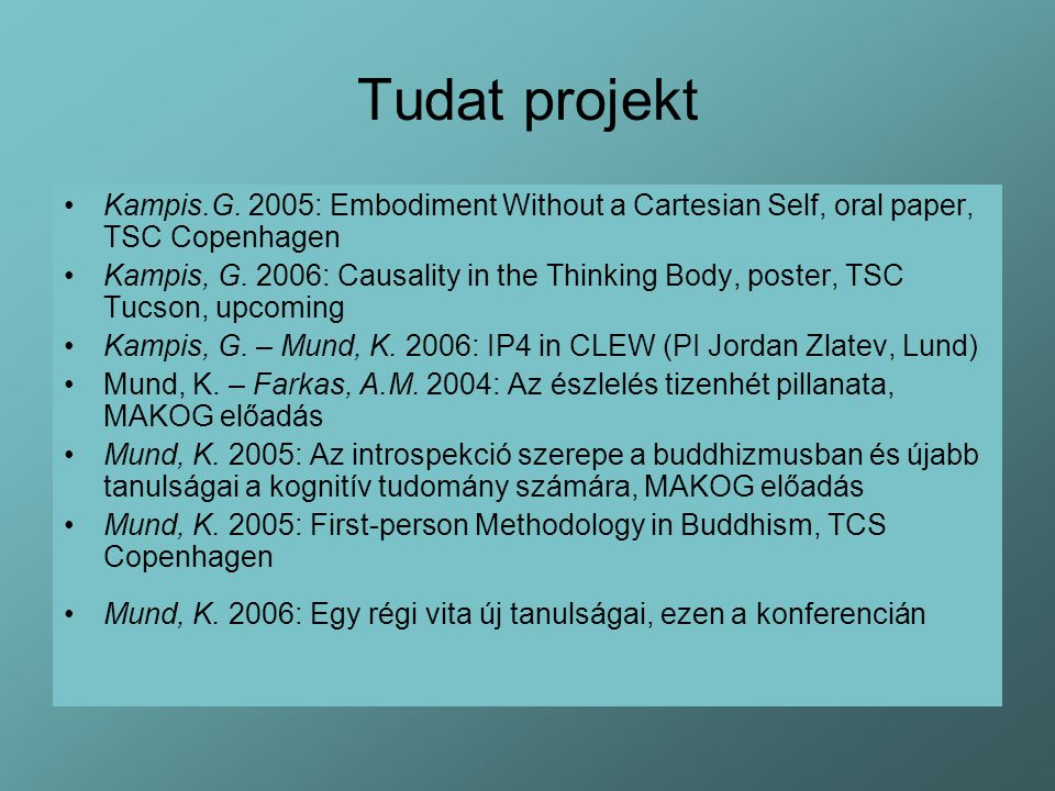 Tudat projekt Kampis.G. 2005: Embodiment Without a Cartesian Self, oral paper, TSC Copenhagen.