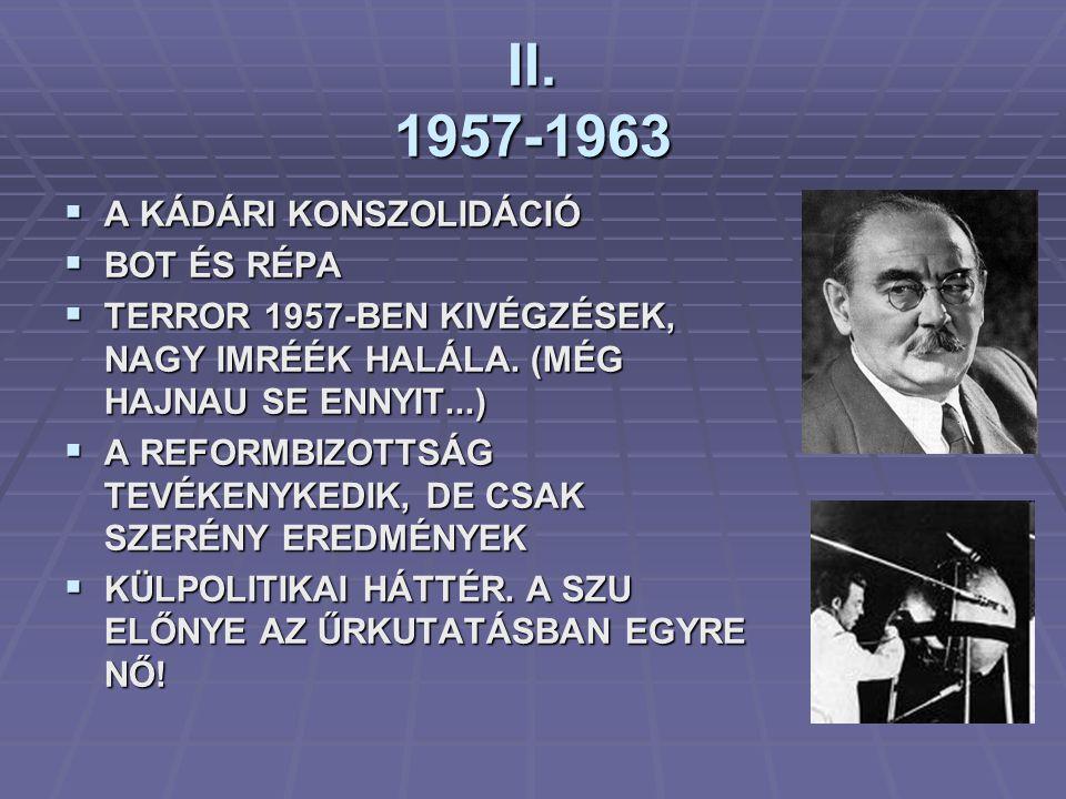 II. 1957-1963 A KÁDÁRI KONSZOLIDÁCIÓ BOT ÉS RÉPA