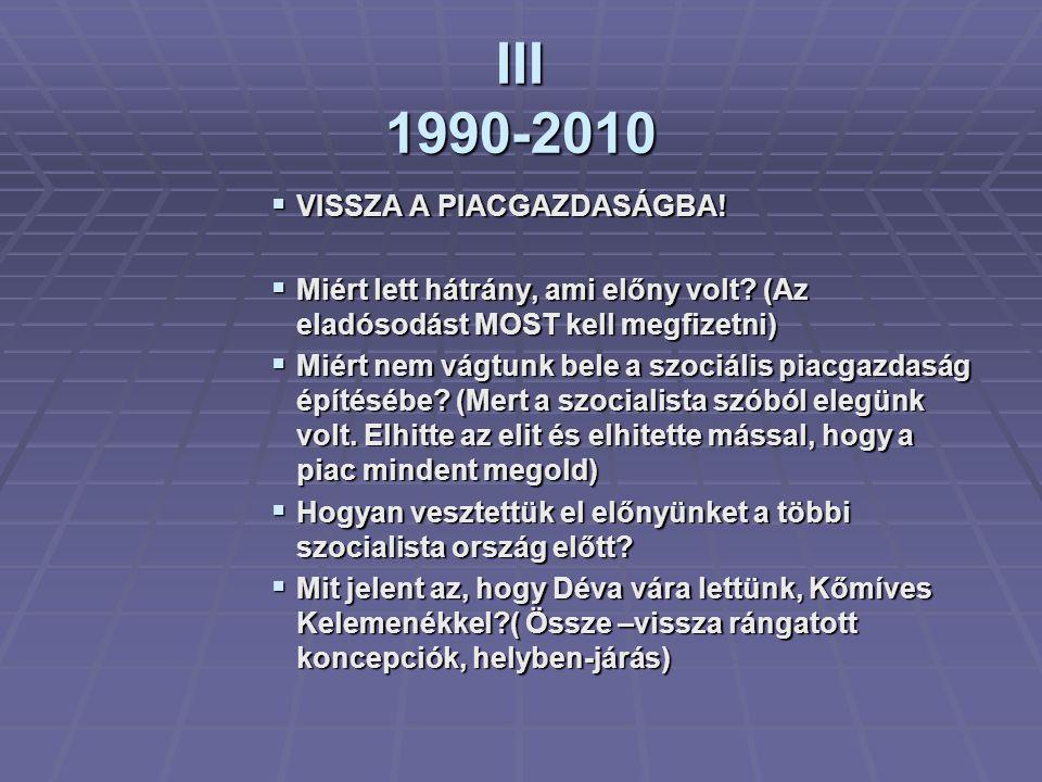 III 1990-2010 VISSZA A PIACGAZDASÁGBA!