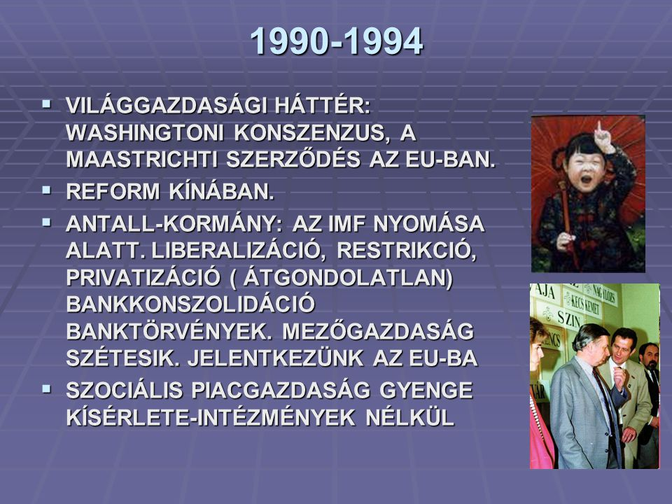 1990-1994 VILÁGGAZDASÁGI HÁTTÉR: WASHINGTONI KONSZENZUS, A MAASTRICHTI SZERZŐDÉS AZ EU-BAN. REFORM KÍNÁBAN.