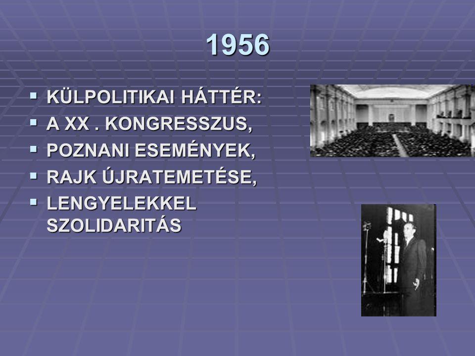 1956 KÜLPOLITIKAI HÁTTÉR: A XX . KONGRESSZUS, POZNANI ESEMÉNYEK,