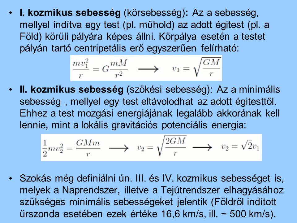 I. kozmikus sebesség (körsebesség): Az a sebesség, mellyel indítva egy test (pl. műhold) az adott égitest (pl. a Föld) körüli pályára képes állni. Körpálya esetén a testet pályán tartó centripetális erő egyszerűen felírható: